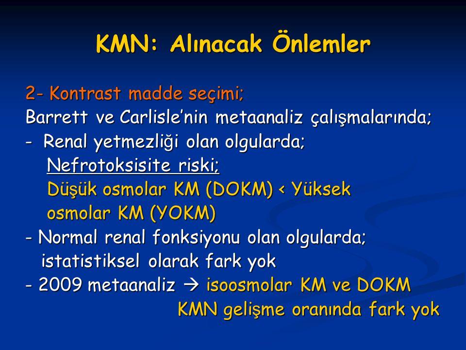 KMN: Alınacak Önlemler 2- Kontrast madde seçimi; Barrett ve Carlisle'nin metaanaliz çalı ş malarında; - Renal yetmezli ğ i olan olgularda; Nefrotoksis