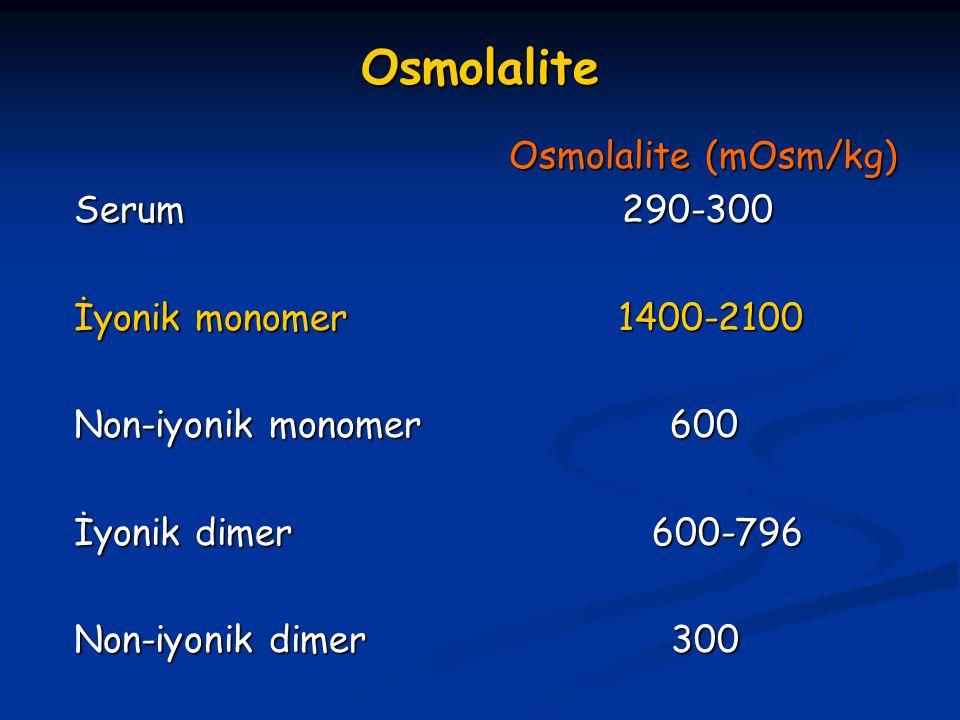 Osmolalite Osmolalite (mOsm/kg) Osmolalite (mOsm/kg) Serum 290-300 İyonik monomer 1400-2100 Non-iyonik monomer 600 İyonik dimer 600-796 Non-iyonik dim