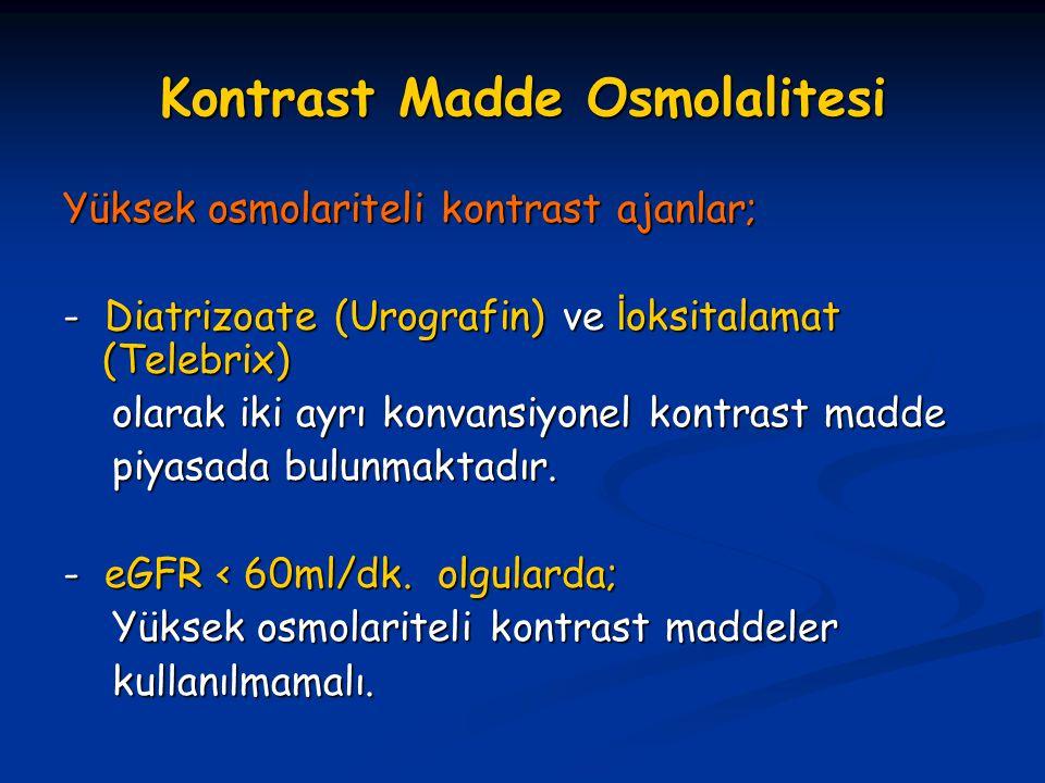 Kontrast Madde Osmolalitesi Yüksek osmolariteli kontrast ajanlar; - Diatrizoate (Urografin) ve İ oksitalamat (Telebrix) olarak iki ayrı konvansiyonel