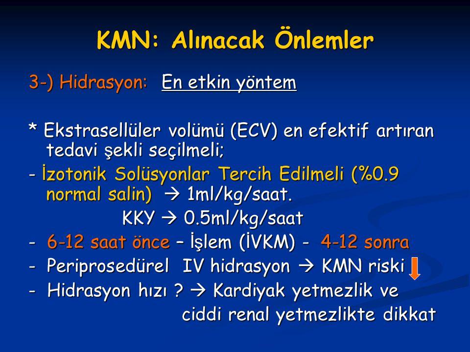 KMN: Alınacak Önlemler 3-) Hidrasyon: En etkin yöntem * Ekstrasellüler volümü (ECV) en efektif artıran tedavi ş ekli seçilmeli; - İ zotonik Solüsyonla