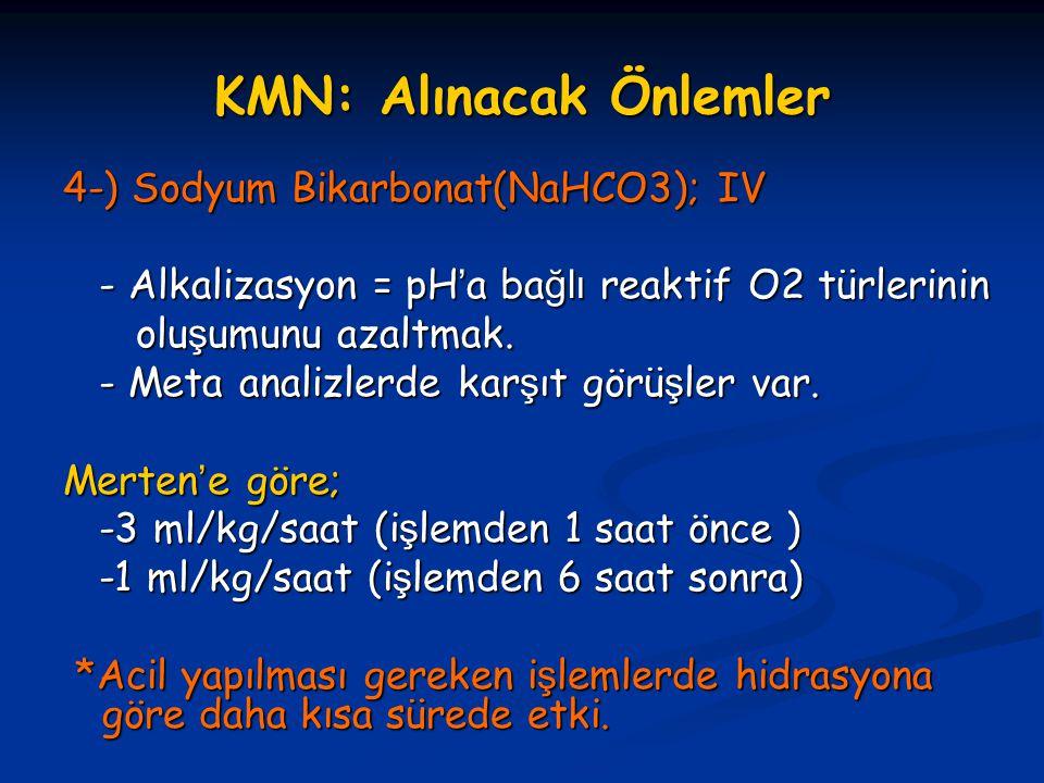 KMN: Alınacak Önlemler 4-) Sodyum Bikarbonat(NaHCO3); IV - Alkalizasyon = pH'a ba ğlı reaktif O2 türlerinin - Alkalizasyon = pH'a ba ğlı reaktif O2 tü