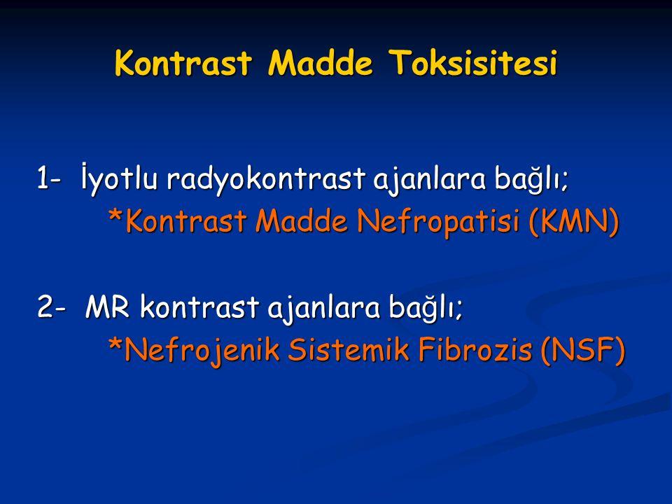 Kontrast Madde Toksisitesi 1- İ yotlu radyokontrast ajanlara ba ğ lı; *Kontrast Madde Nefropatisi (KMN) *Kontrast Madde Nefropatisi (KMN) 2- MR kontra
