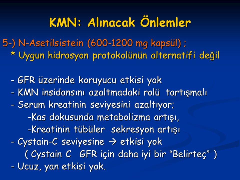 KMN: Alınacak Önlemler 5-) N-Asetilsistein (600-1200 mg kapsül) ; * Uygun hidrasyon protokolünün alternatifi de ğ il * Uygun hidrasyon protokolünün al