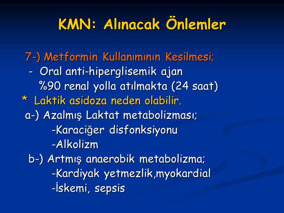 KMN: Alınacak Önlemler 7-) Metformin Kullanımının Kesilmesi; 7-) Metformin Kullanımının Kesilmesi; - Oral anti-hiperglisemik ajan - Oral anti-hipergli