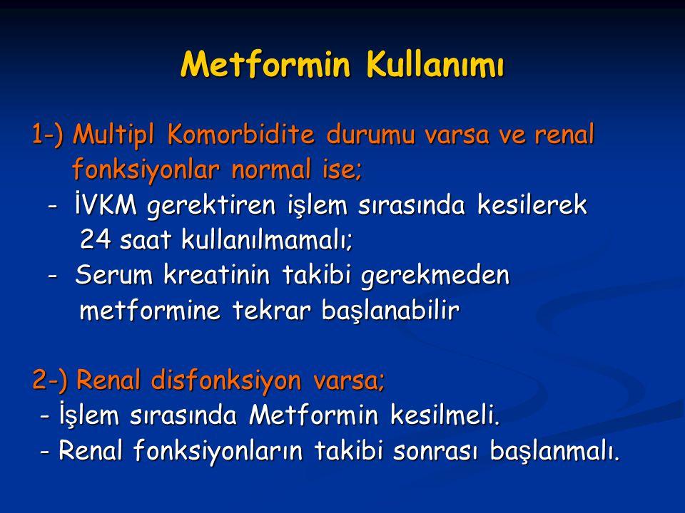 Metformin Kullanımı 1-) Multipl Komorbidite durumu varsa ve renal fonksiyonlar normal ise; fonksiyonlar normal ise; - İ VKM gerektiren i ş lem sırasın