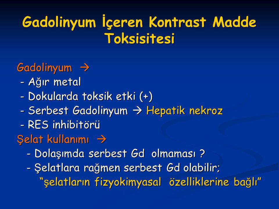 Gadolinyum İ çeren Kontrast Madde Toksisitesi Gadolinyum  - A ğ ır metal - A ğ ır metal - Dokularda toksik etki (+) - Dokularda toksik etki (+) - Ser