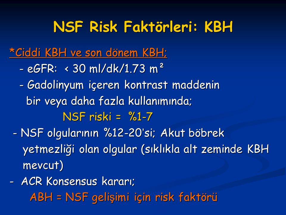 NSF Risk Faktörleri: KBH *Ciddi KBH ve son dönem KBH; - eGFR: < 30 ml/dk/1.73 m² - eGFR: < 30 ml/dk/1.73 m² - Gadolinyum içeren kontrast maddenin - Ga