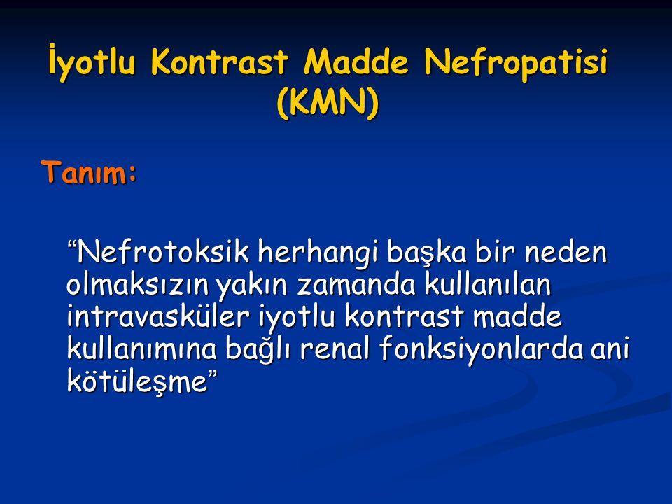 KMN: Alınacak Önlemler 2- Kontrast madde seçimi; Barrett ve Carlisle'nin metaanaliz çalı ş malarında; - Renal yetmezli ğ i olan olgularda; Nefrotoksisite riski; Nefrotoksisite riski; Dü ş ük osmolar KM (DOKM) < Yüksek Dü ş ük osmolar KM (DOKM) < Yüksek osmolar KM (YOKM) osmolar KM (YOKM) - Normal renal fonksiyonu olan olgularda; istatistiksel olarak fark yok istatistiksel olarak fark yok - 2009 metaanaliz  isoosmolar KM ve DOKM KMN geli ş me oranında fark yok KMN geli ş me oranında fark yok