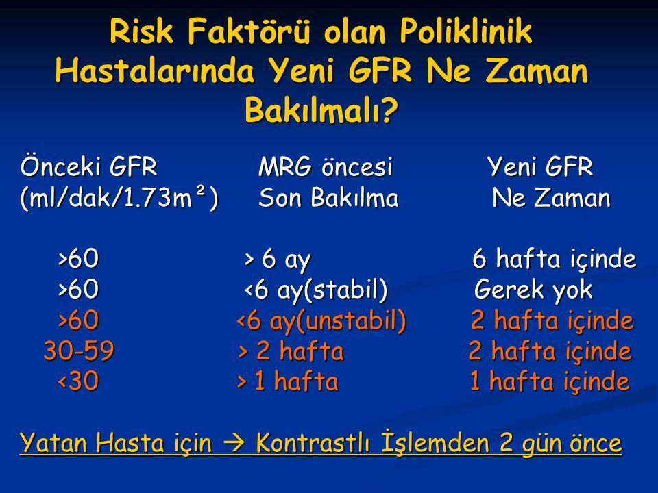 Risk Faktörü olan Poliklinik Hastalarında Yeni GFR Ne Zaman Bakılmalı? Önceki GFR MRG öncesi Yeni GFR (ml/dak/1.73m²) Son Bakılma Ne Zaman >60 > 6 ay
