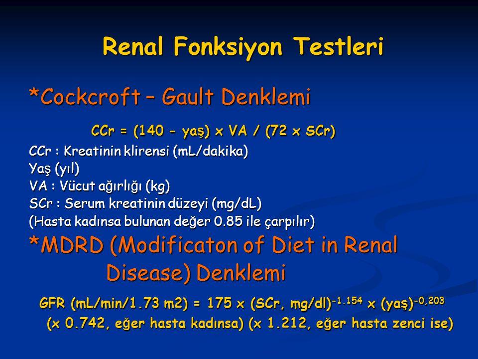 Renal Fonksiyon Testleri *Cockcroft – Gault Denklemi CCr = (140 - ya ş ) x VA / (72 x SCr) CCr = (140 - ya ş ) x VA / (72 x SCr) CCr : Kreatinin klire