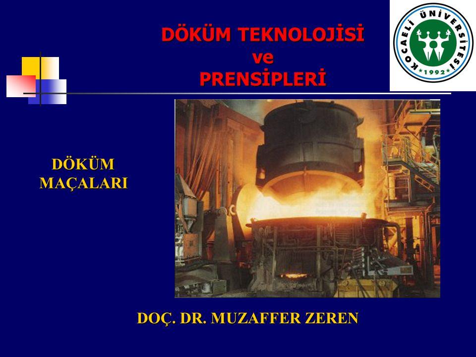 DÖKÜM TEKNOLOJİSİ ve PRENSİPLERİ DOÇ. DR. MUZAFFER ZEREN DÖKÜM MAÇALARI