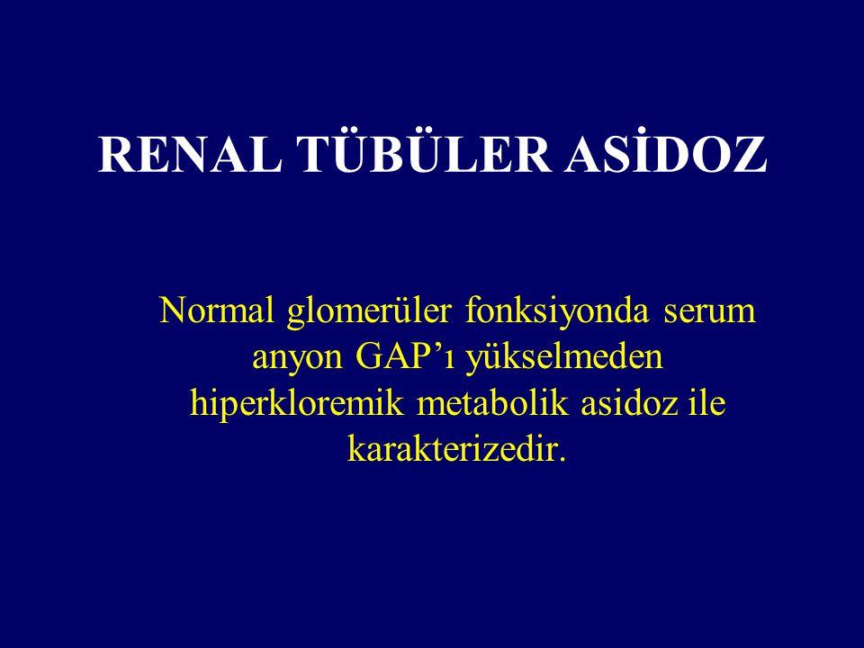 Renal Tübüler Asidozlar Proksimal renal tübüler asidoz: pRTA-Tip 2 Distal renal tübüler asidoz: dRTA-Tip1 a.hiperkalemikb.hipokalemik Renal tübüler asidoz: RTA-Tip4