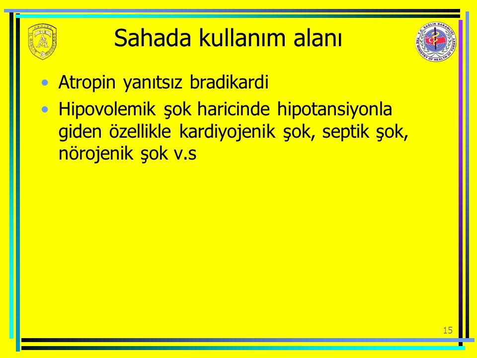 Sahada kullanım alanı Atropin yanıtsız bradikardi Hipovolemik şok haricinde hipotansiyonla giden özellikle kardiyojenik şok, septik şok, nörojenik şok