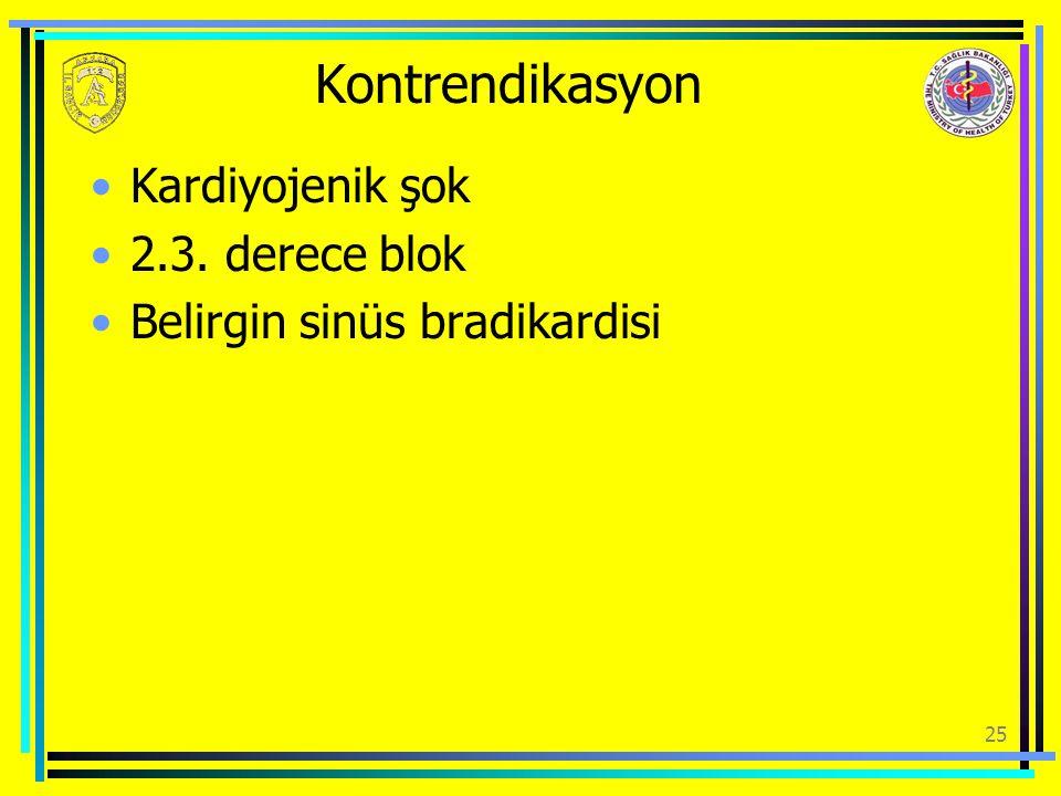 Kontrendikasyon Kardiyojenik şok 2.3. derece blok Belirgin sinüs bradikardisi 25