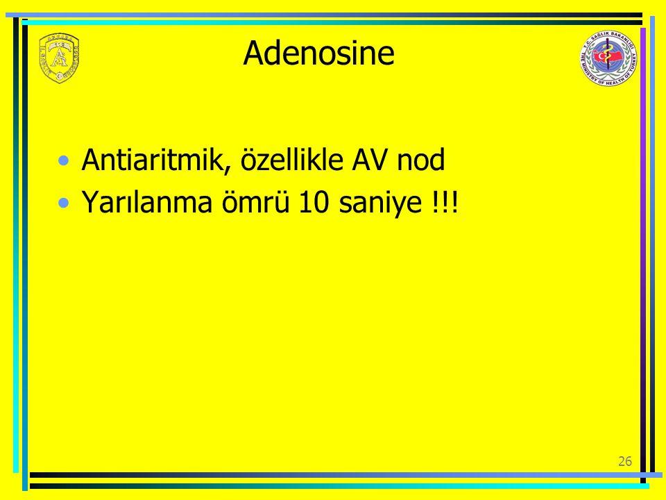 Adenosine Antiaritmik, özellikle AV nod Yarılanma ömrü 10 saniye !!! 26