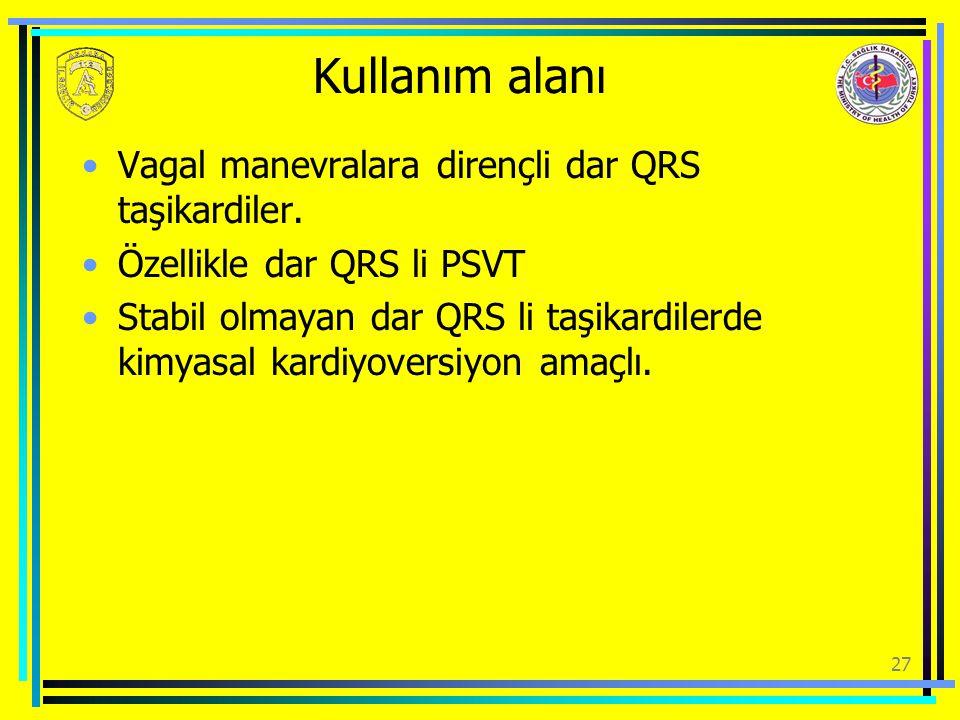 Kullanım alanı Vagal manevralara dirençli dar QRS taşikardiler. Özellikle dar QRS li PSVT Stabil olmayan dar QRS li taşikardilerde kimyasal kardiyover
