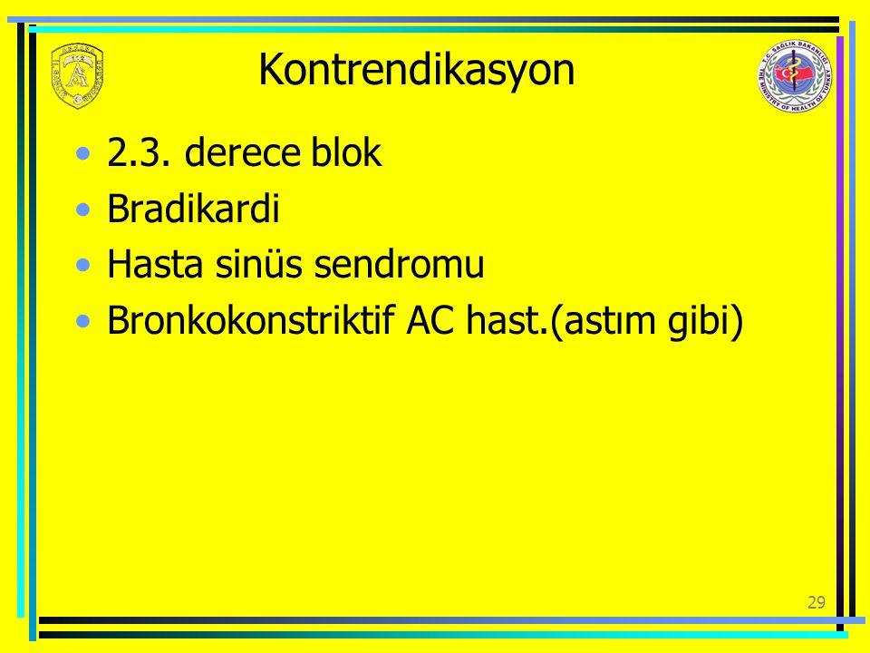 Kontrendikasyon 2.3. derece blok Bradikardi Hasta sinüs sendromu Bronkokonstriktif AC hast.(astım gibi) 29