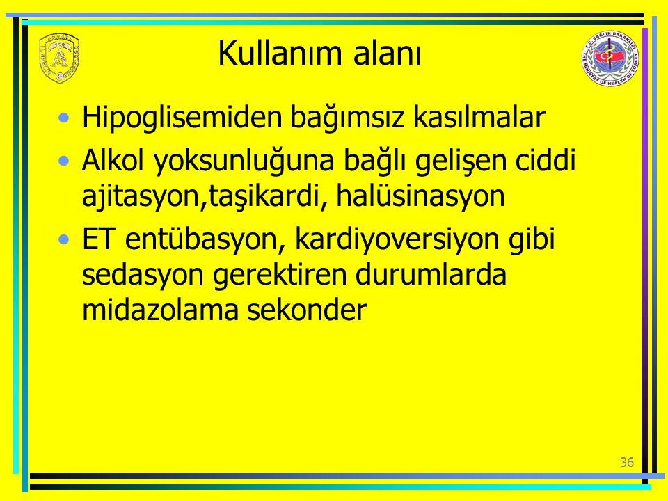Kullanım alanı Hipoglisemiden bağımsız kasılmalar Alkol yoksunluğuna bağlı gelişen ciddi ajitasyon,taşikardi, halüsinasyon ET entübasyon, kardiyoversi