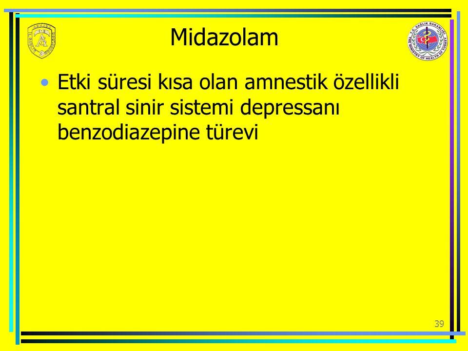 Midazolam Etki süresi kısa olan amnestik özellikli santral sinir sistemi depressanı benzodiazepine türevi 39