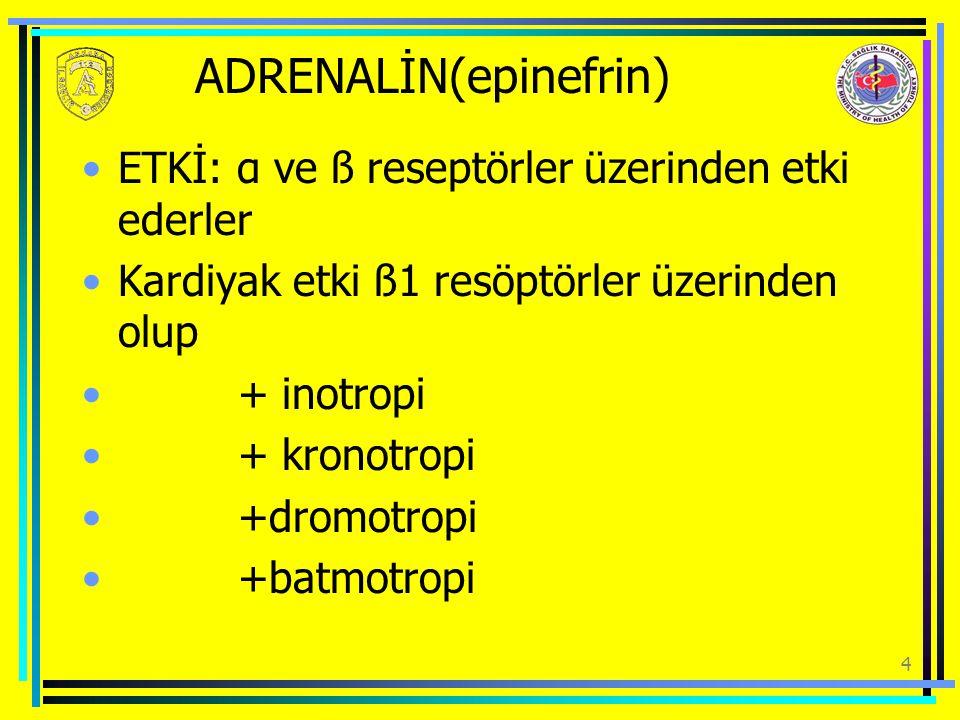 4 ADRENALİN(epinefrin) ETKİ: α ve ß reseptörler üzerinden etki ederler Kardiyak etki ß1 resöptörler üzerinden olup + inotropi + kronotropi +dromotropi