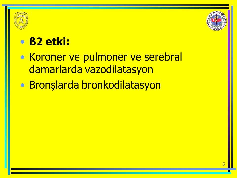 5 ß2 etki: Koroner ve pulmoner ve serebral damarlarda vazodilatasyon Bronşlarda bronkodilatasyon