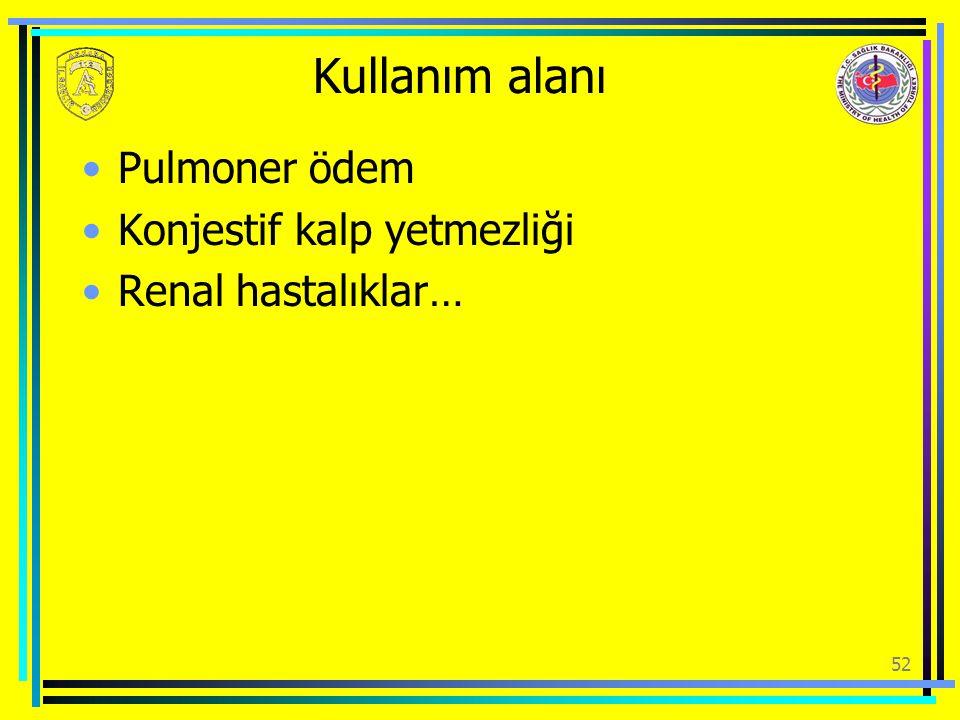 Kullanım alanı Pulmoner ödem Konjestif kalp yetmezliği Renal hastalıklar… 52