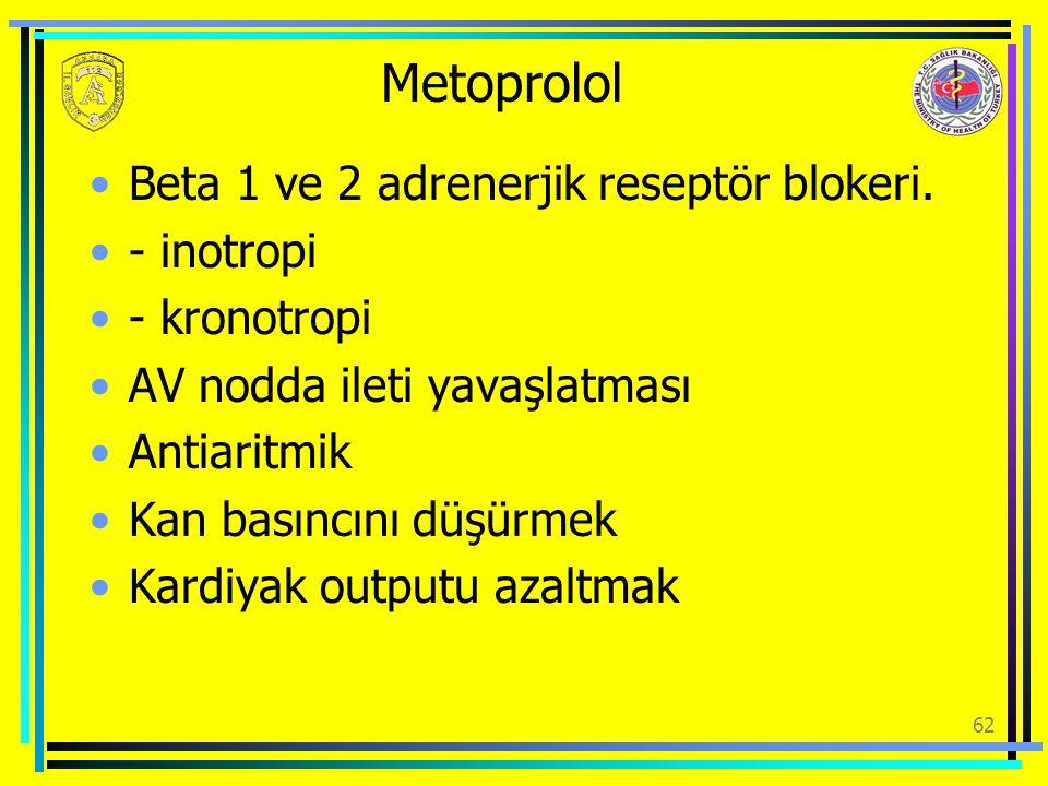 Metoprolol Beta 1 ve 2 adrenerjik reseptör blokeri. - inotropi - kronotropi AV nodda ileti yavaşlatması Antiaritmik Kan basıncını düşürmek Kardiyak ou