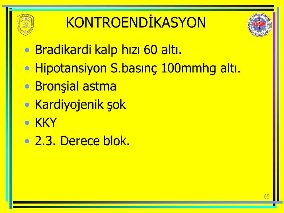 KONTROENDİKASYON Bradikardi kalp hızı 60 altı. Hipotansiyon S.basınç 100mmhg altı. Bronşial astma Kardiyojenik şok KKY 2.3. Derece blok. 65