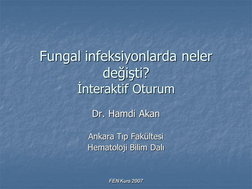 FEN Kurs 2007 Fungal infeksiyonlarda neler değişti.
