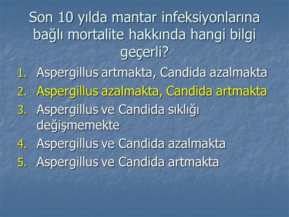 Son 10 yılda mantar infeksiyonlarına bağlı mortalite hakkında hangi bilgi geçerli.