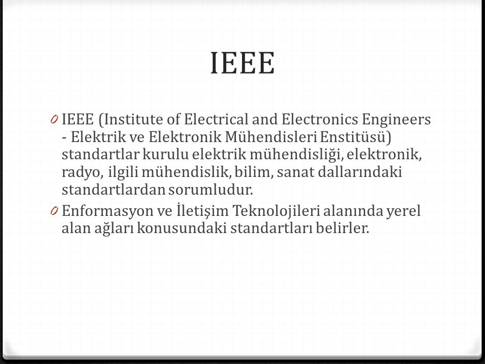 IEEE 0 IEEE (Institute of Electrical and Electronics Engineers - Elektrik ve Elektronik Mühendisleri Enstitüsü) standartlar kurulu elektrik mühendisli