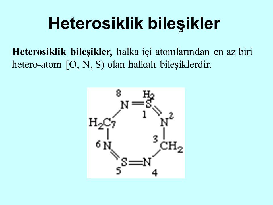 Heterosiklik bileşikler Heterosiklik bileşikler, halka içi atomlarından en az biri hetero-atom [O, N, S) olan halkalı bileşiklerdir.