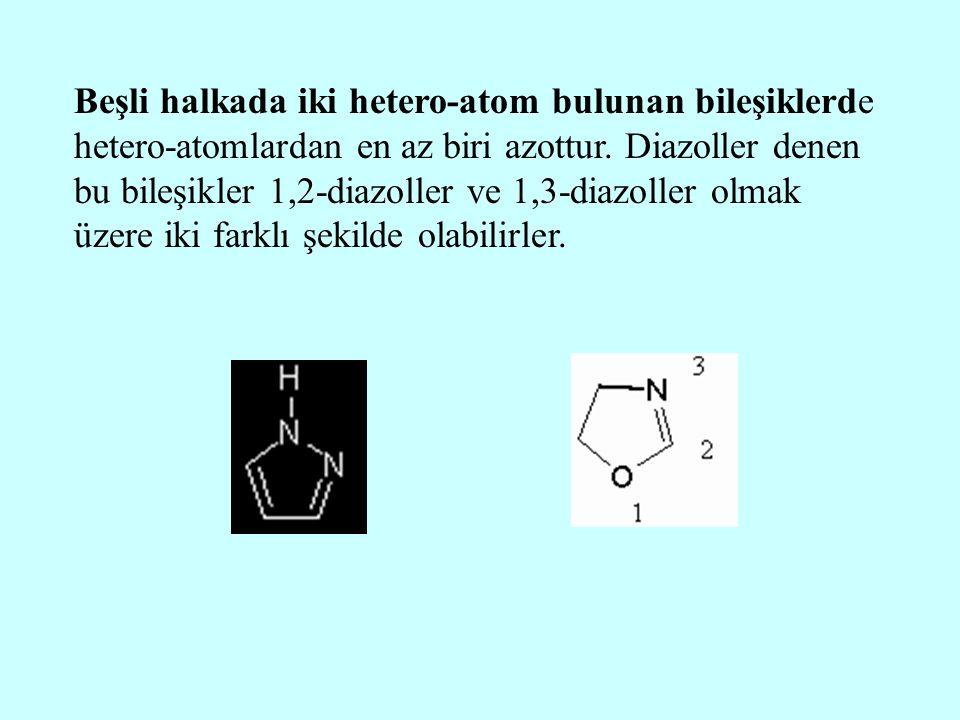 Beşli halkada iki hetero-atom bulunan bileşiklerde hetero-atomlardan en az biri azottur. Diazoller denen bu bileşikler 1,2-diazoller ve 1,3-diazoller