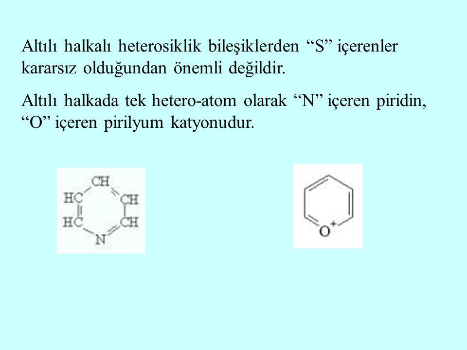 """Altılı halkalı heterosiklik bileşiklerden """"S"""" içerenler kararsız olduğundan önemli değildir. Altılı halkada tek hetero-atom olarak """"N"""" içeren piridin,"""