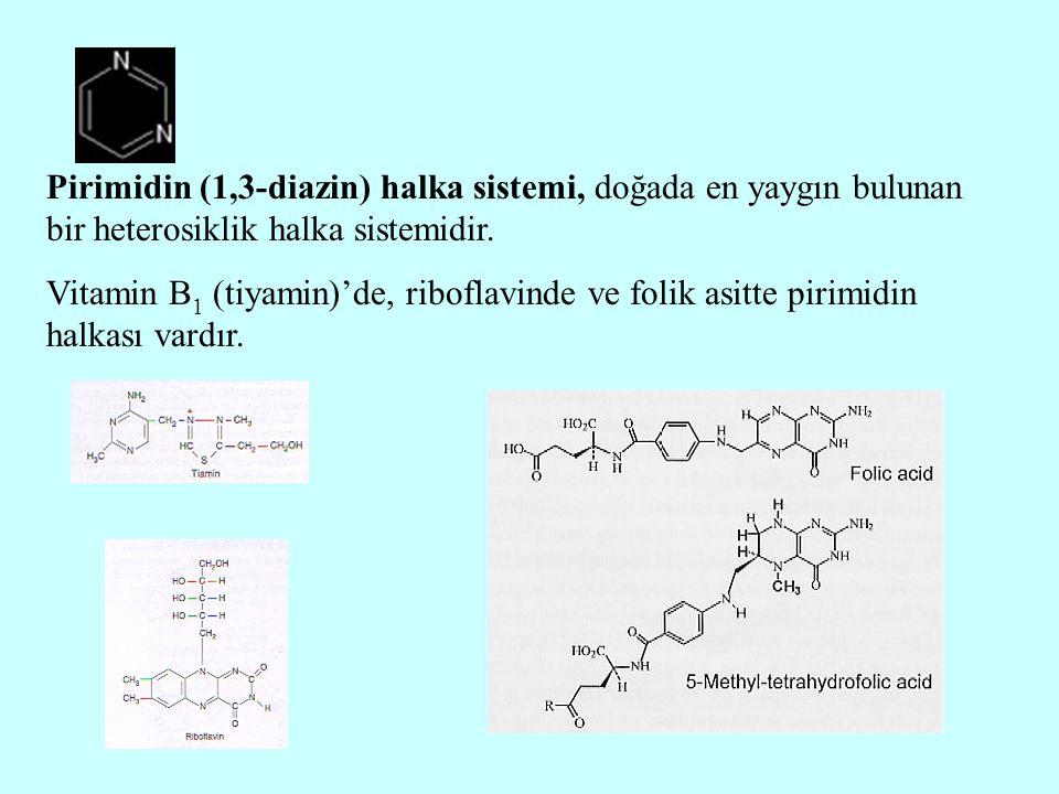 Pirimidin (1,3-diazin) halka sistemi, doğada en yaygın bulunan bir heterosiklik halka sistemidir. Vitamin B 1 (tiyamin)'de, riboflavinde ve folik asit