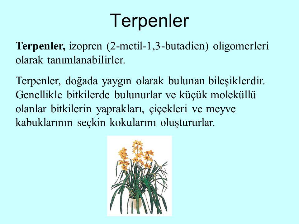 Terpenler Terpenler, izopren (2-metil-1,3-butadien) oligomerleri olarak tanımlanabilirler. Terpenler, doğada yaygın olarak bulunan bileşiklerdir. Gene