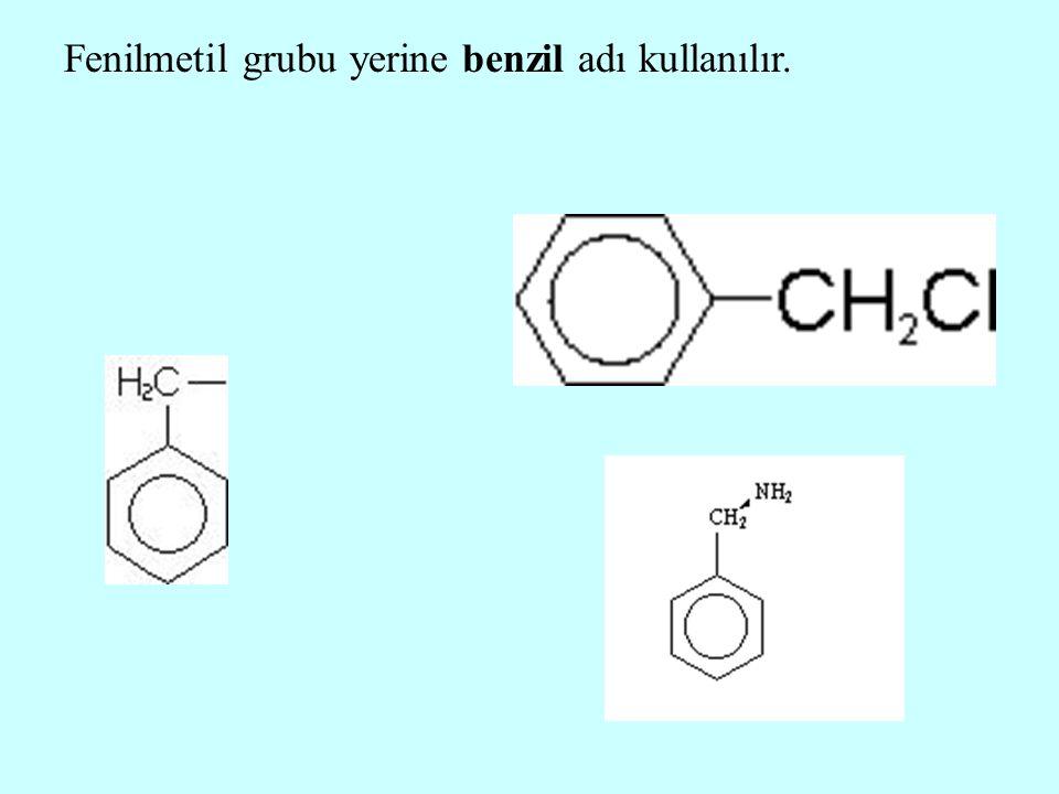 Fenilmetil grubu yerine benzil adı kullanılır.