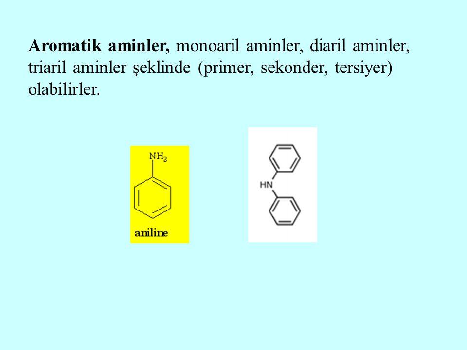 Aromatik aminler, monoaril aminler, diaril aminler, triaril aminler şeklinde (primer, sekonder, tersiyer) olabilirler.
