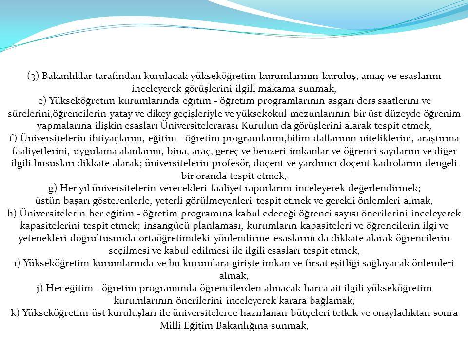 (3) Bakanlıklar tarafından kurulacak yükseköğretim kurumlarının kuruluş, amaç ve esaslarını inceleyerek görüşlerini ilgili makama sunmak, e) Yükseköğr