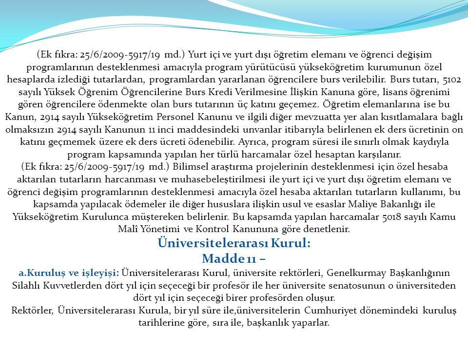 (Ek fıkra: 25/6/2009-5917/19 md.) Yurt içi ve yurt dışı öğretim elemanı ve öğrenci değişim programlarının desteklenmesi amacıyla program yürütücüsü yü