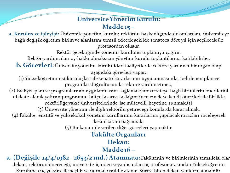 Üniversite Yönetim Kurulu: Madde 15 – a. Kuruluş ve işleyişi: Üniversite yönetim kurulu; rektörün başkanlığında dekanlardan, üniversiteye bağlı değişi