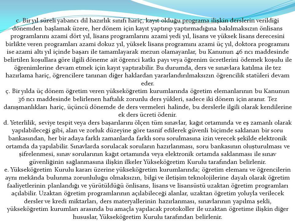 c. Bir yıl süreli yabancı dil hazırlık sınıfı hariç, kayıt olduğu programa ilişkin derslerin verildiği dönemden başlamak üzere, her dönem için kayıt y