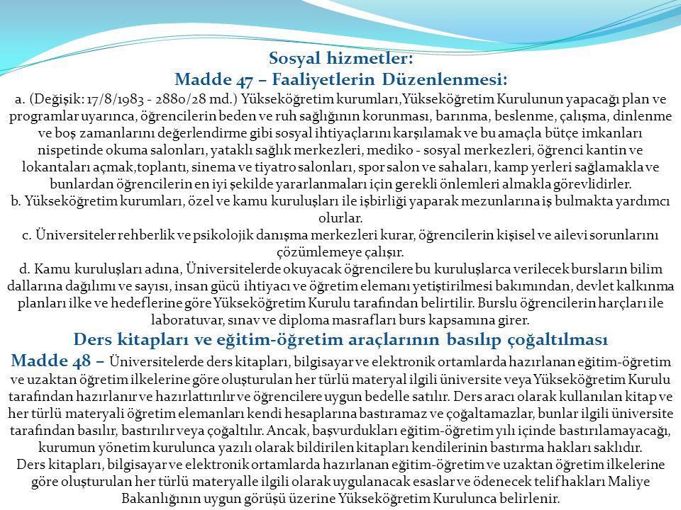Sosyal hizmetler: Madde 47 – Faaliyetlerin Düzenlenmesi: a. (Değişik: 17/8/1983 - 2880/28 md.) Yükseköğretim kurumları,Yükseköğretim Kurulunun yapacağ