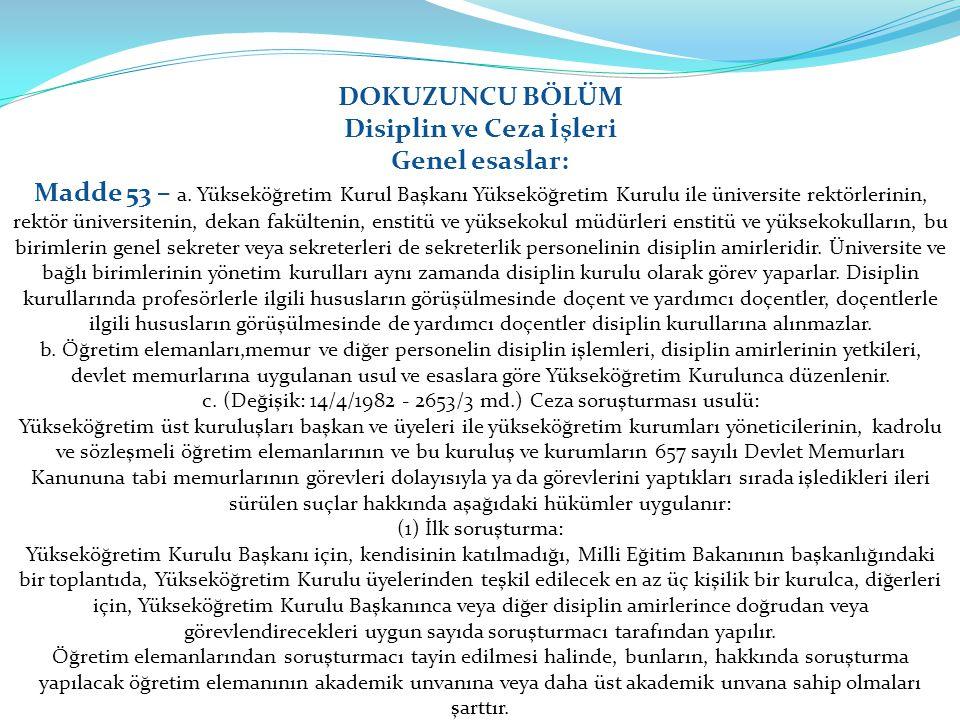 DOKUZUNCU BÖLÜM Disiplin ve Ceza İşleri Genel esaslar: Madde 53 – a. Yükseköğretim Kurul Başkanı Yükseköğretim Kurulu ile üniversite rektörlerinin, re