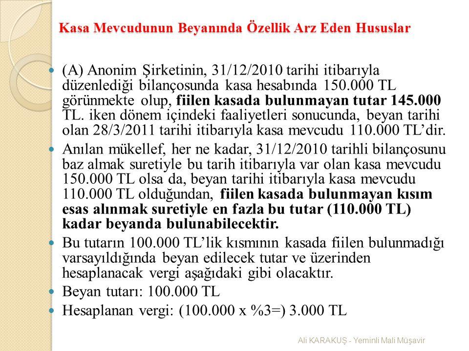 Kasa Mevcudunun Beyanında Özellik Arz Eden Hususlar (A) Anonim Şirketinin, 31/12/2010 tarihi itibarıyla düzenlediği bilançosunda kasa hesabında 150.00