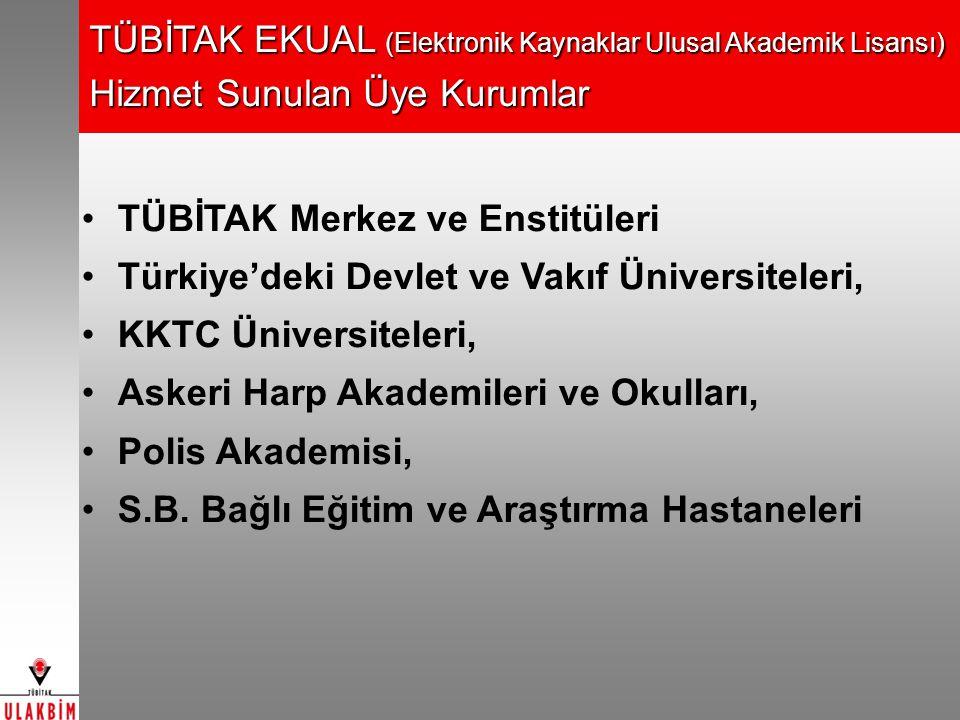 TÜBİTAK EKUAL (Elektronik Kaynaklar Ulusal Akademik Lisansı) Hizmet Sunulan Üye Kurumlar TÜBİTAK Merkez ve Enstitüleri Türkiye'deki Devlet ve Vakıf Üniversiteleri, KKTC Üniversiteleri, Askeri Harp Akademileri ve Okulları, Polis Akademisi, S.B.
