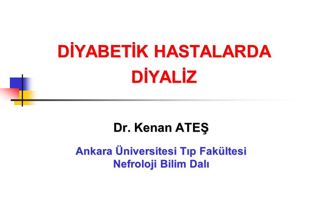 DİYABETİK HASTALARDA DİYALİZ Dr. Kenan ATEŞ Ankara Üniversitesi Tıp Fakültesi Nefroloji Bilim Dalı