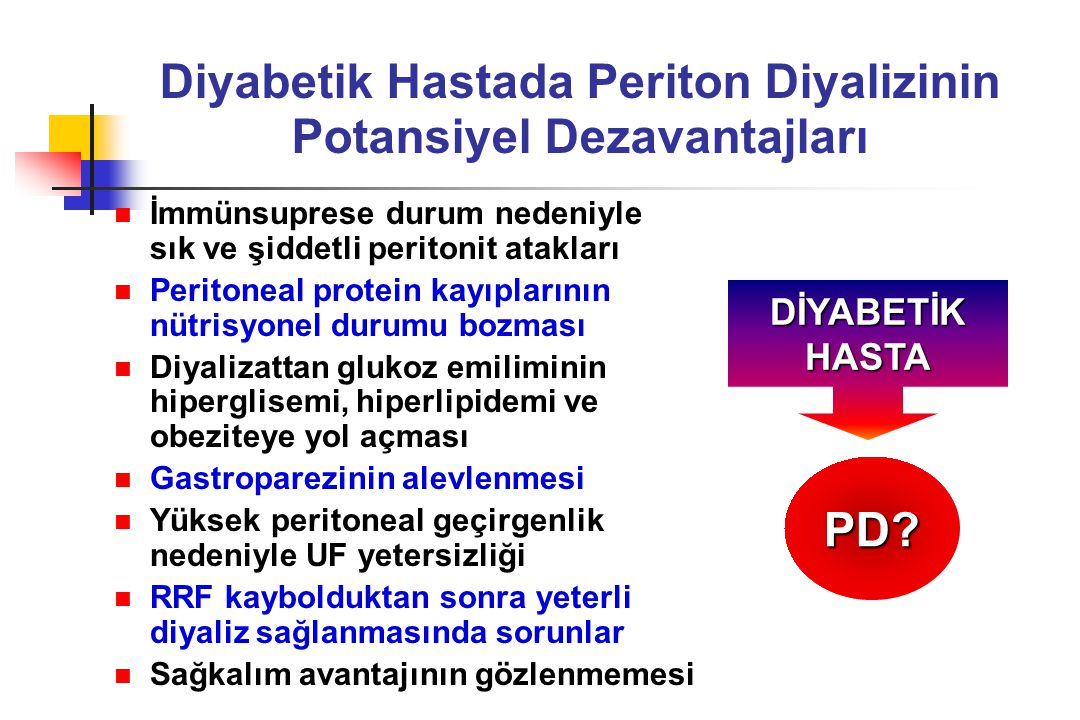 Diyabetik Hastada Periton Diyalizinin Potansiyel Dezavantajları İmmünsuprese durum nedeniyle sık ve şiddetli peritonit atakları Peritoneal protein kay