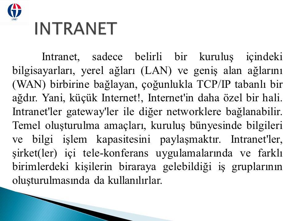 Intranet, sadece belirli bir kuruluş içindeki bilgisayarları, yerel ağları (LAN) ve geniş alan ağlarını (WAN) birbirine bağlayan, çoğunlukla TCP/IP ta