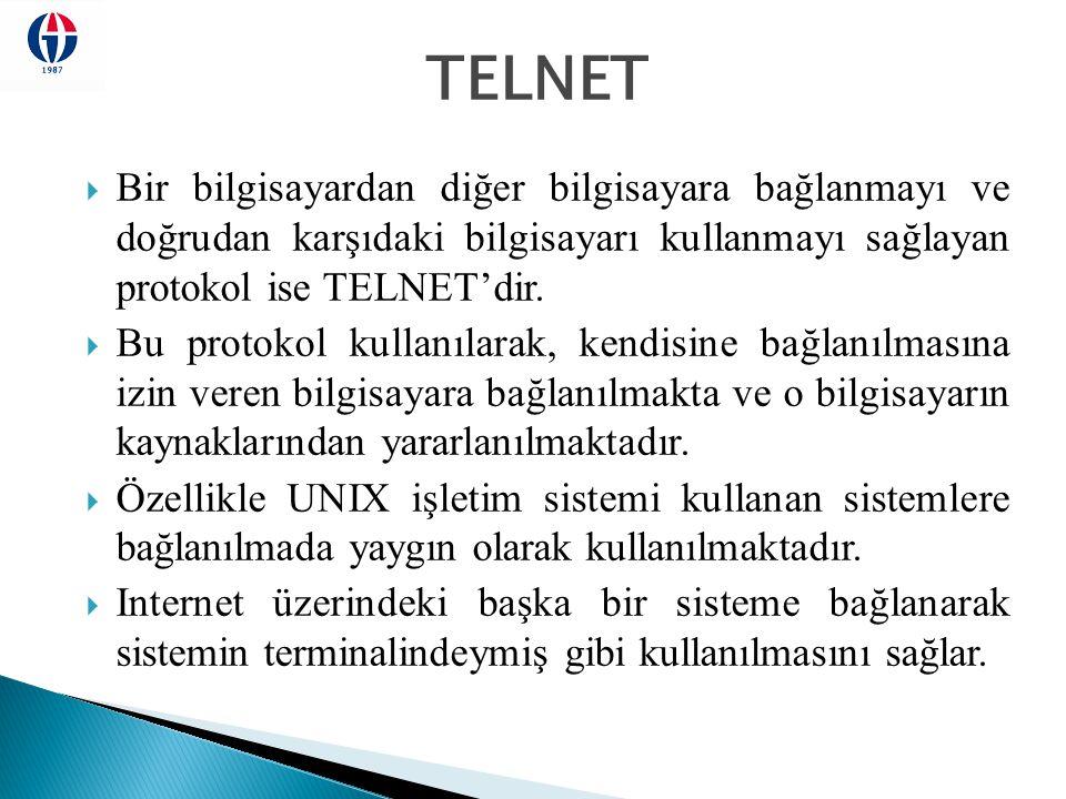 TELNET  Bir bilgisayardan diğer bilgisayara bağlanmayı ve doğrudan karşıdaki bilgisayarı kullanmayı sağlayan protokol ise TELNET'dir.  Bu protokol k